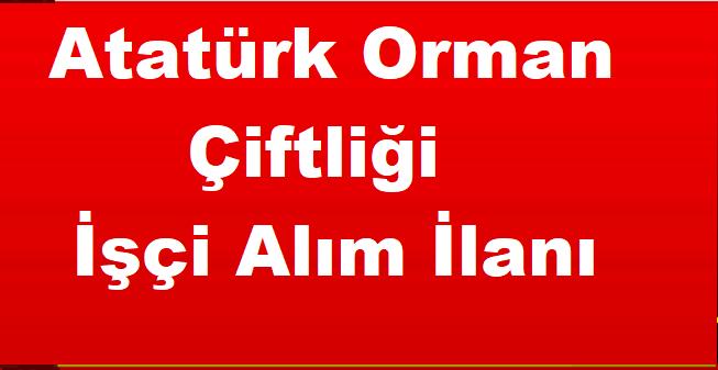 Atatürk Orman Çiftliği İşçi Alım İlanı