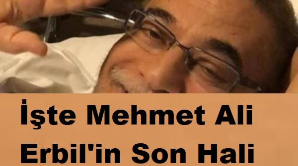 İşte Mehmet Ali Erbil'in Son Hali!