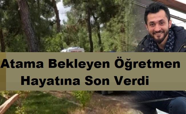 Atama Bekleyen Öğretmen Hayatına Son Verdi