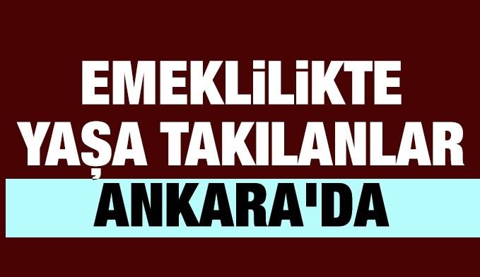 Emeklilikte Yaşa Takılanlar Ankara'da