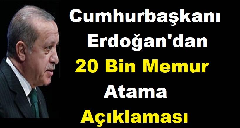 Cumhurbaşkanı Erdoğan'dan 20 Bin Memur Atama Açıklaması