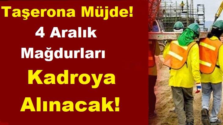 Taşerona Müjde! 4 Aralık Mağdurları Kadroya Alınacak!