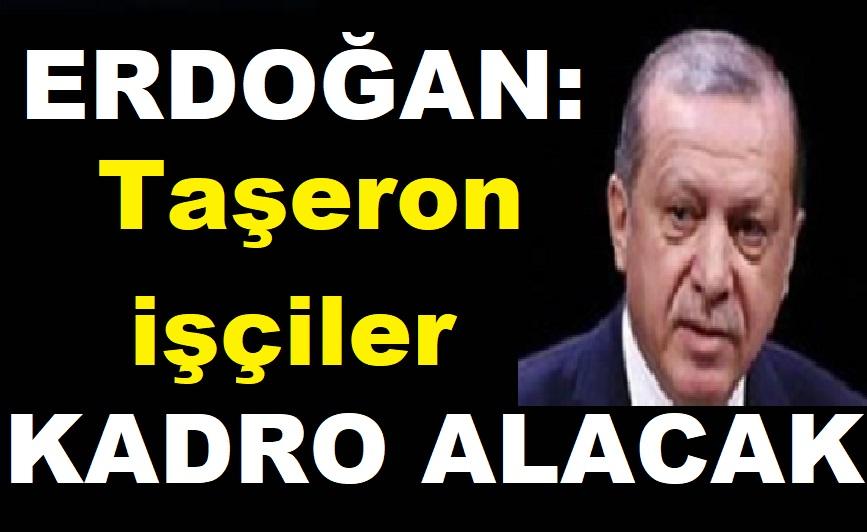Erdoğan: Taşeron İşçilere Kadro Veriyoruz
