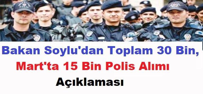 Bakan Soylu'dan Toplam 30 Bin, Mart'ta 15 Bin Polis Alımı Açıklaması