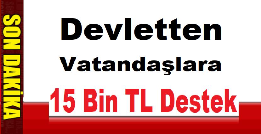 Devletten Vatandaşlara 15 Bin TL Destek