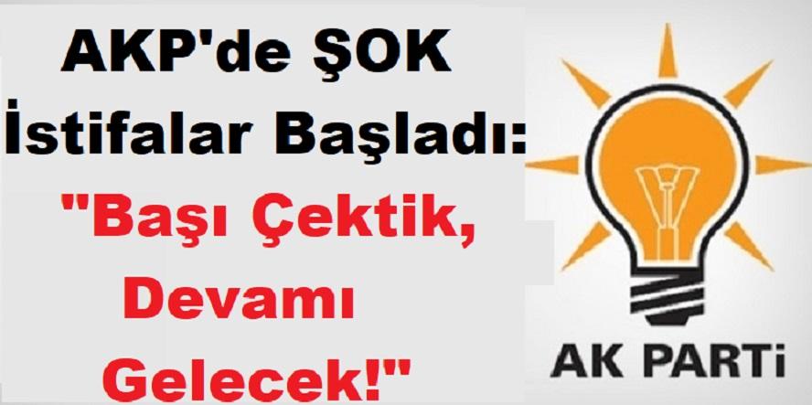 AKP'de Şok İstifalar Başladı: Başı Çektik, Devamı Gelecek!