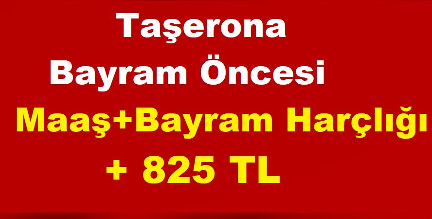 Kadroya Geçen Taşerona Bayram Öncesi Maaş+Bayram Harçlığı+825 TL Ödenecek