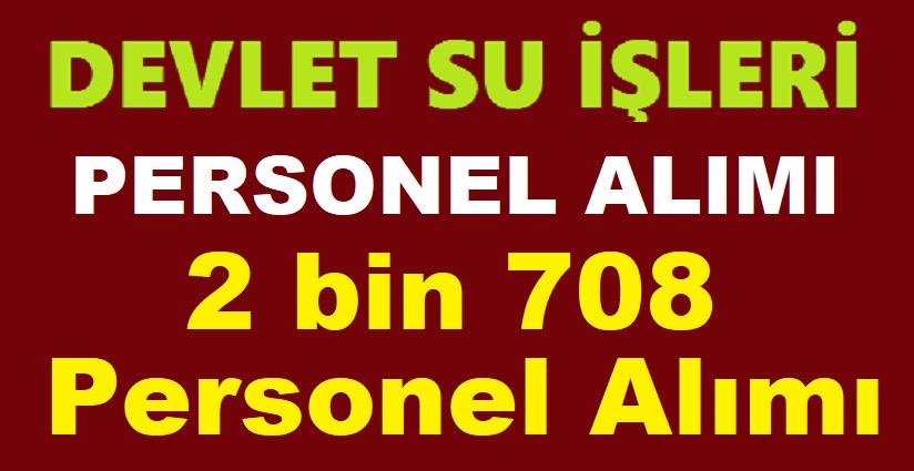 DSİ 2 bin 708 kamu personeli alımı.