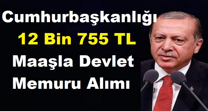 Cumhurbaşkanlığı 12 Bin 755 TL Maaşla Devlet Memuru Alımı