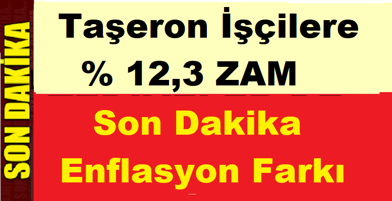 Taşeron İşçilere Yüzde 12,3 Enflasyon Farkı Zammı! Son Dakika Taşeron
