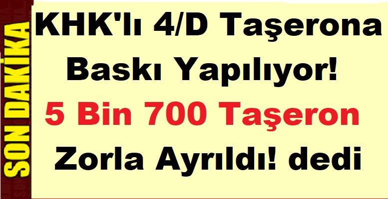 KHK'lı 4/D Taşerona Baskı Yapılıyor! 5 Bin 700 Taşeron Zorla Ayrıldı! dedi