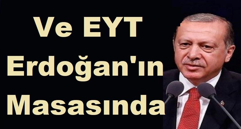 SON DAKİKA! Ve EYT Erdoğan'ın Masasında