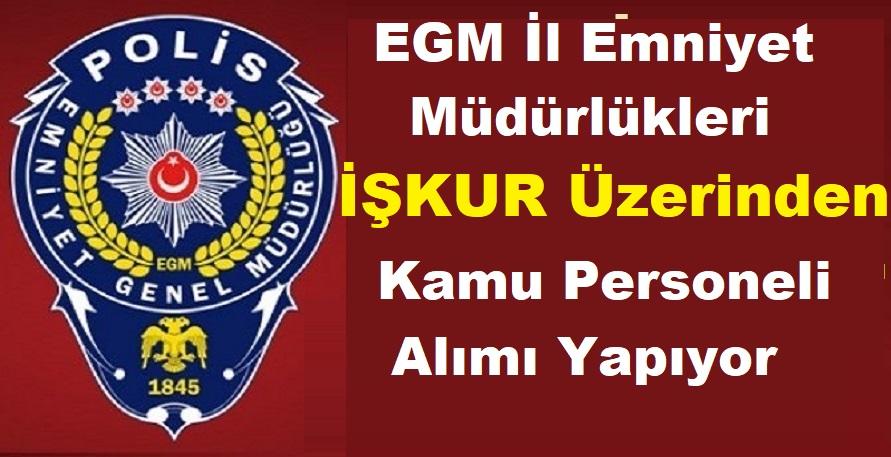 EGM İl Emniyet Müdürlükleri İŞKUR Üzerinden Kamu Personeli Alımı Yapıyor
