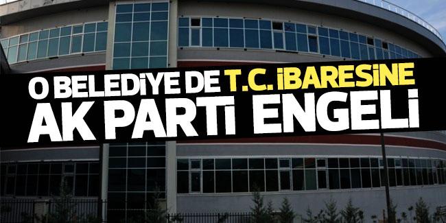 Belediyede T.C. ibaresine AK Parti engeli