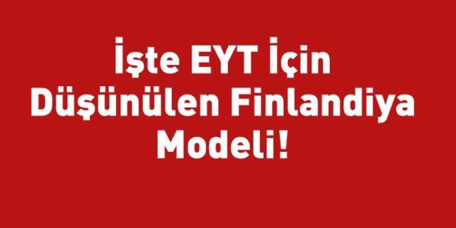 EYT için düşünülen Finlandiya modeli!