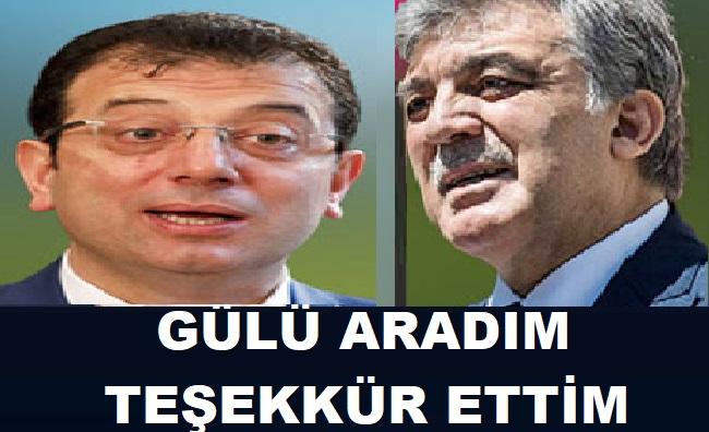 İmamoğlu, Abdullah Gül'ü Aradım Teşekkür Ettim.