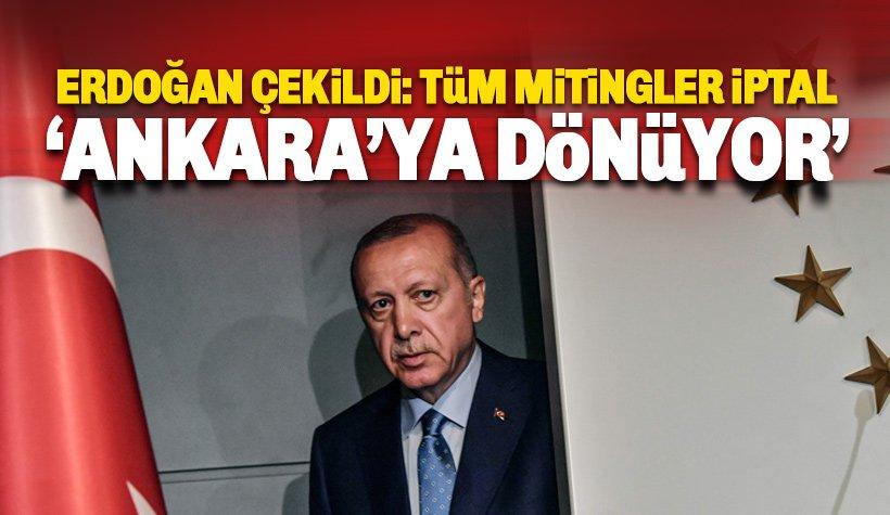Erdoğan İstanbul seçiminden çekildi: Mitingler İptal, Ankara'ya dönüyor