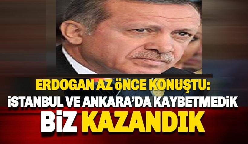 Erdoğan: İstanbul ve Ankara'da biz kazandık