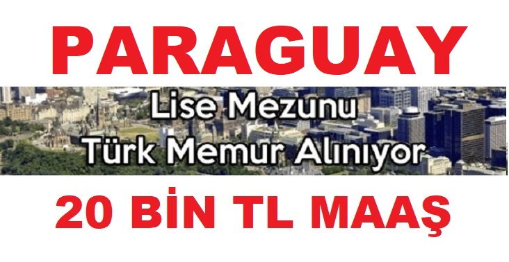 20 Bin TL Maaşla iş ilanı Paraguay - Yurtdışı iş ilanları 2019,
