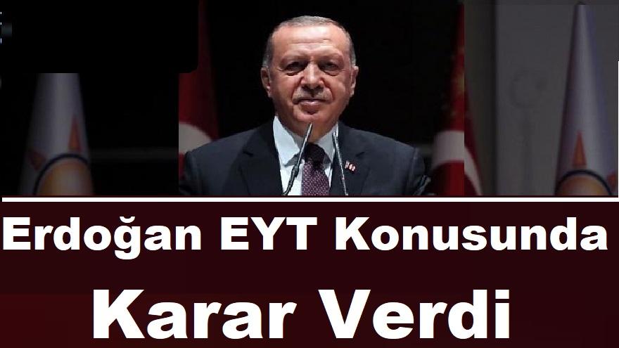 FLAŞ! Cumhurbaşkanı Erdoğan EYT Konusunda Karar Verdi