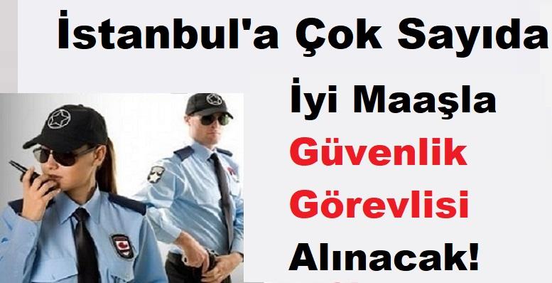İstanbul'a Dolgun Ücretle Çok Sayıda Güvenlik Görevlisi Alınacak!