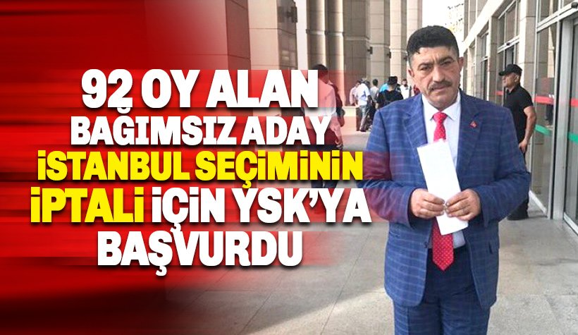 Bağımsız aday İstanbul seçiminin iptali için YSK'ya başvurdu