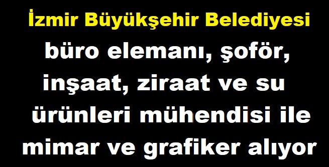 İzmir Büyükşehir Belediyesi büro elemanı, şoför, inşaat, ziraat ve su ürünleri mühendisi, mimar ve grafiker alıyor