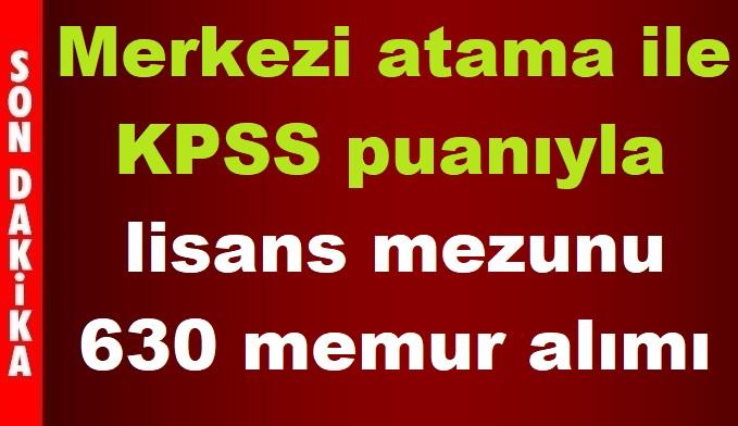 Merkezi atama ile KPSS puanıyla lisans mezunu 630 memur alımı
