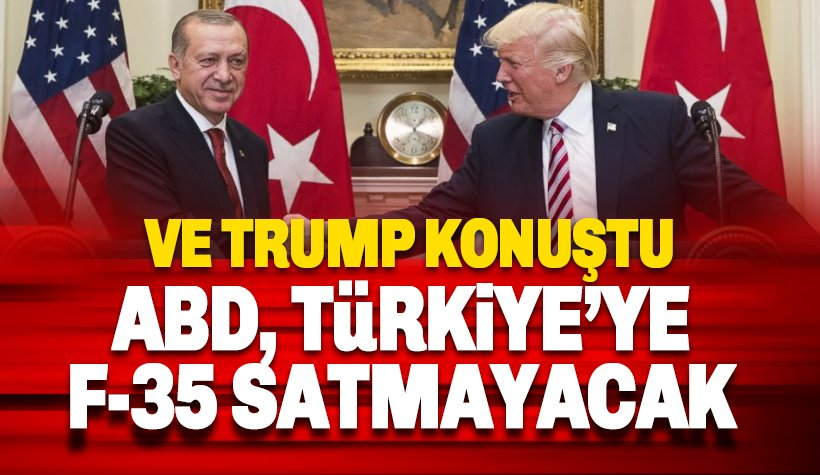 ABD, Türkiye'ye F-35 savaş uçaklarını satmayacak