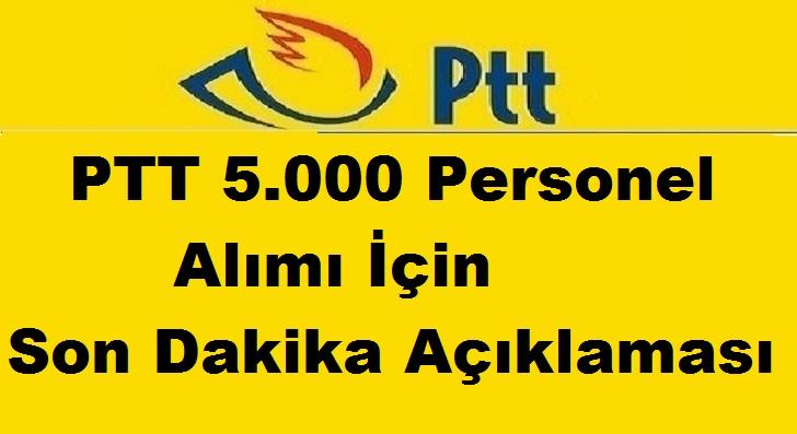 PTT 5.000 Personel Alımı İçin Son Dakika Açıklaması