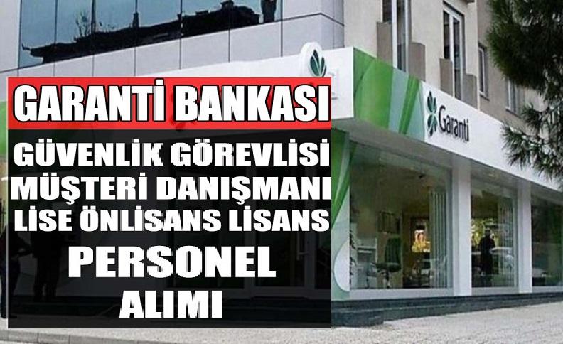 Garanti Bankası güvenlik görevlisi alımı müşteri temsilcisi, müşteri danışmanlığı alımı yapıyor