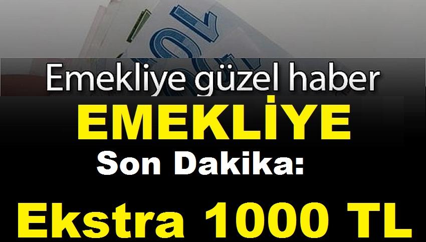 Emeklilere Son Dakika Ekstra 1000 TL Müjdesi Geldi