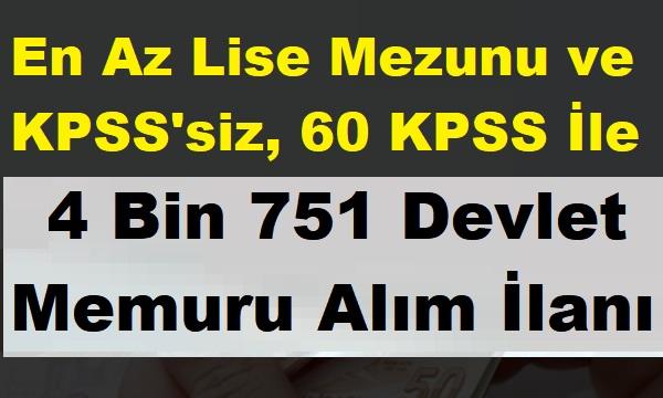 Lise Mezunları ve KPSS'siz, 60 KPSS İle 4 Bin 751 Devlet Memuru Alım İlanı
