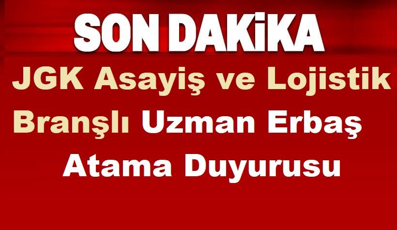 JGK Asayiş ve Lojistik Branşlı Uzman Erbaş Atama Duyurusu