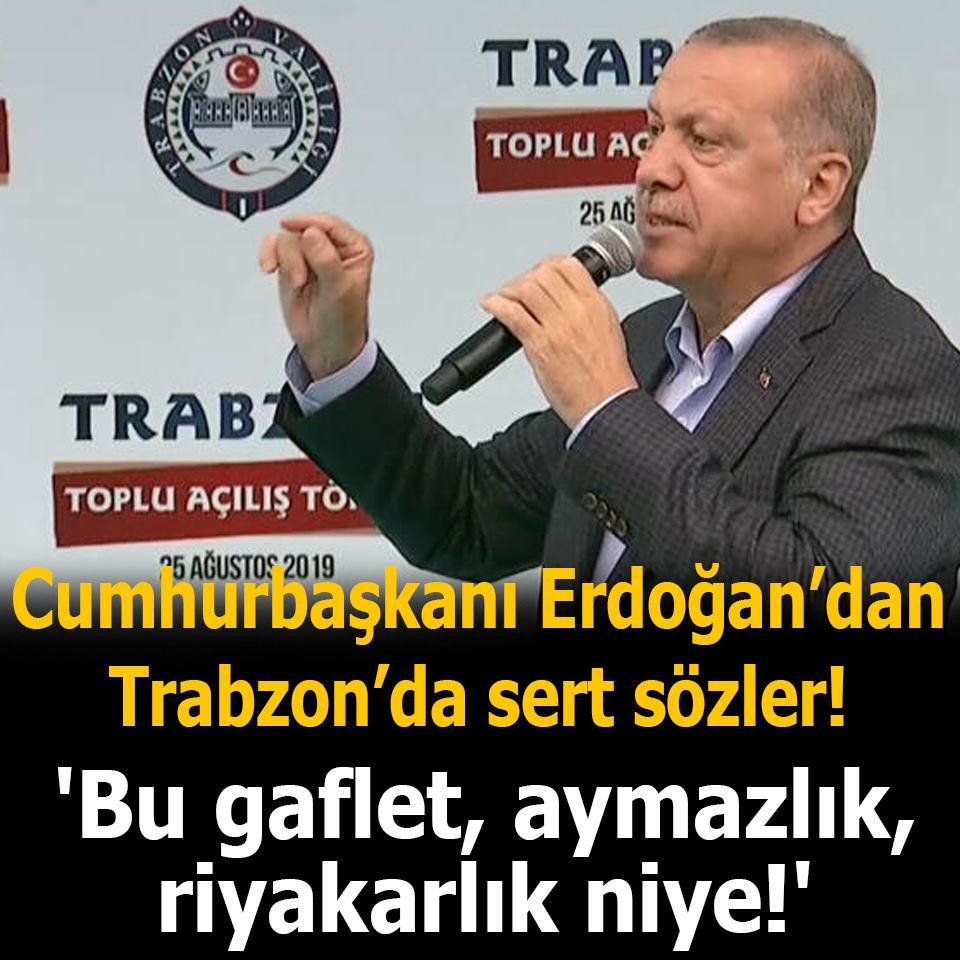 Erdoğan'dan sert sözler: Bu gaflet, aymazlık, riyakarlık niye!