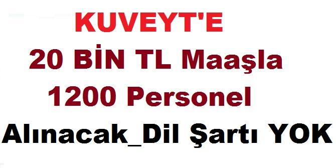 Aylık 20-25 Bin TL Maaşla Kuveyt'e 1200 Personel Alınacak! Dil Şartı Yok!