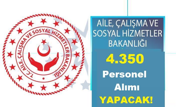 Müjde: Aile Bakanlığı 4.350 Personel Alımı Yapacak!
