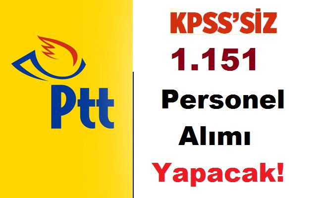 PTT KPSS'siz Bin Yüz Elli Bir Personel Alımı Yapıyor