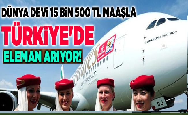 Emirates,15 bin 500 TL maaşla Türkiye'de eleman arıyor Yurtdışı iş ilanları
