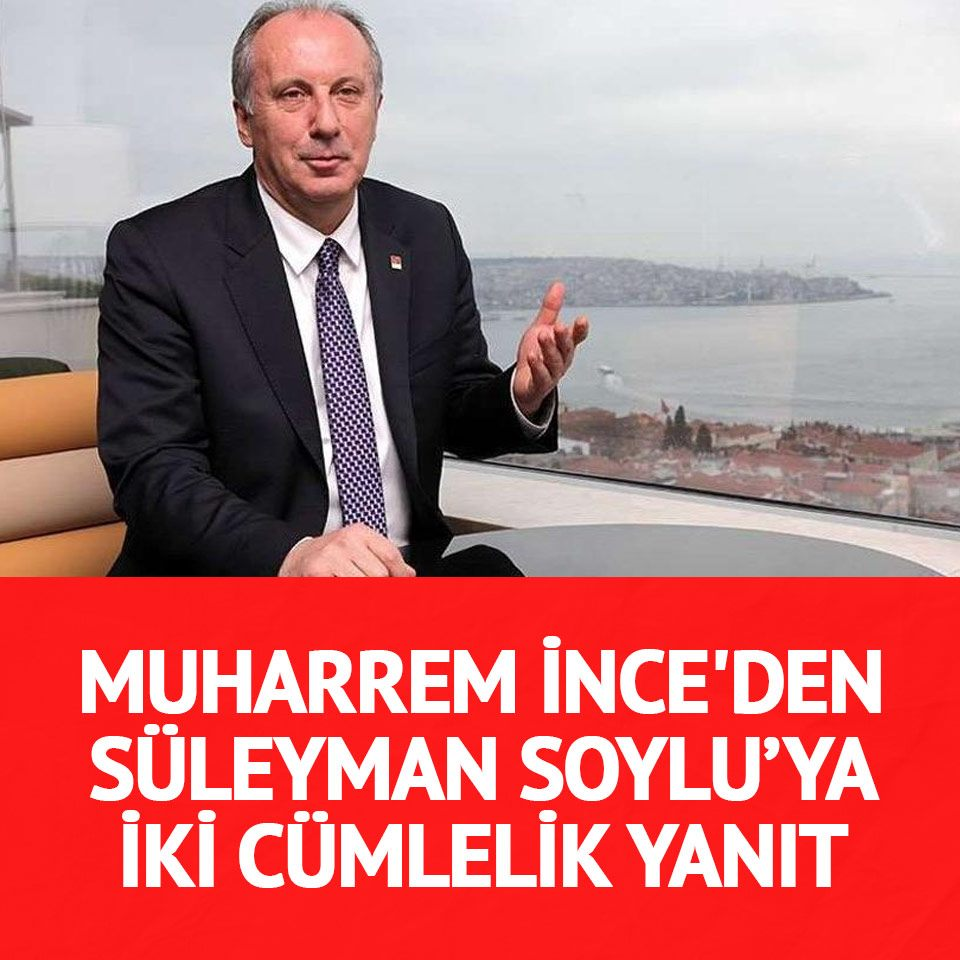 Soylu'nun İBB Başkanı Ekrem İmamoğlu için söylediği 'pejmürde ederiz' sözlerine Muharrem İnce'den sert tepki