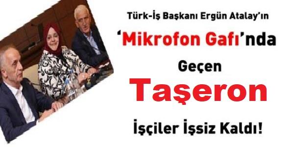 Türk İş Başkanı Ergün Atalay'ın mikrofon gafında yer alan taşeron işçiler işten atıldı!