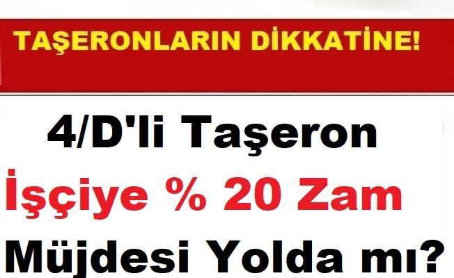 4/D'li Taşeron İşçiye Yüzde 20 Zam Müjdesi Yolda mı?