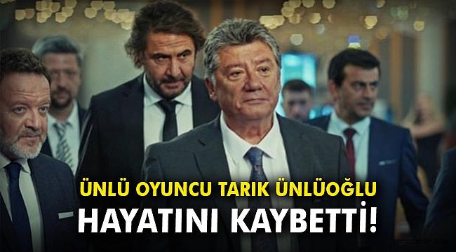 Ünlü oyuncu Tarık Ünlüoğlu, 61 yaşında hayatını kaybetti