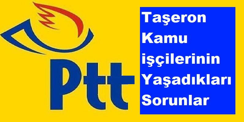 PTT Taşeron Kamu işçilerinin Yaşadıkları Sorunlar