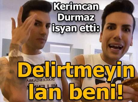Kerimcan Durmaz isyan etti: Delirtmeyin lan beni!