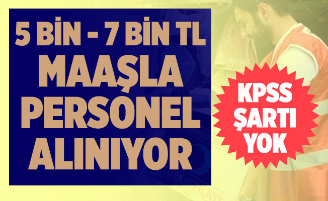 7 bin lira maaşla KPSS'siz personel alınacak