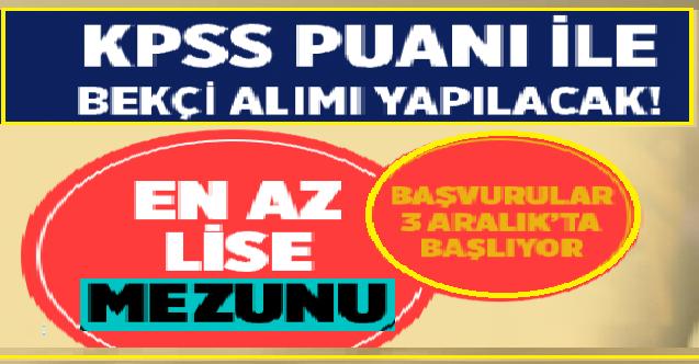 KPSS puanı ile kadın erkek bekçi alımı yapılacak. Başvurular 3 Aralık tarihinde başlayacak.