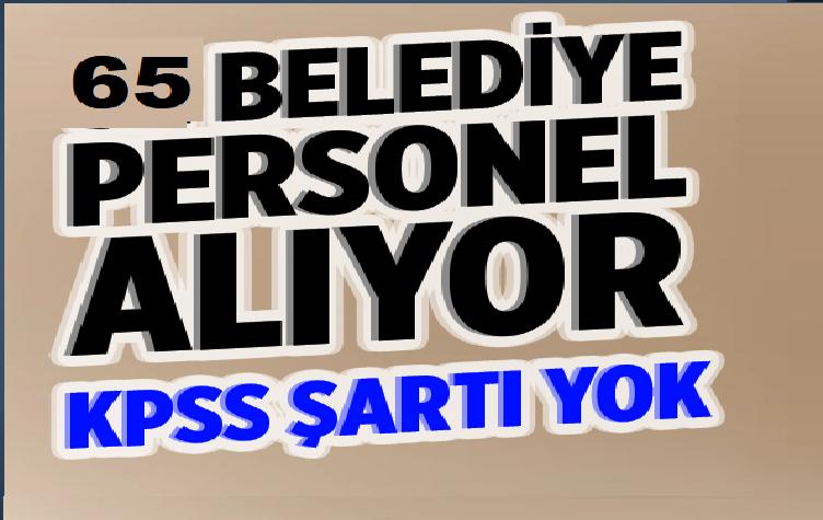 Türkiye Geneli 65 Belediye 2 Bin 654 Personel , Memur ve işçi Alıyor