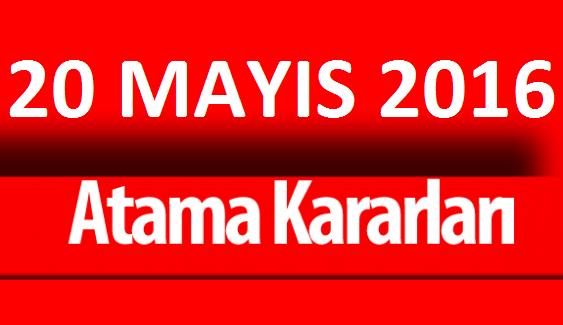 20 Mayıs 2016 tarihli atama kararları