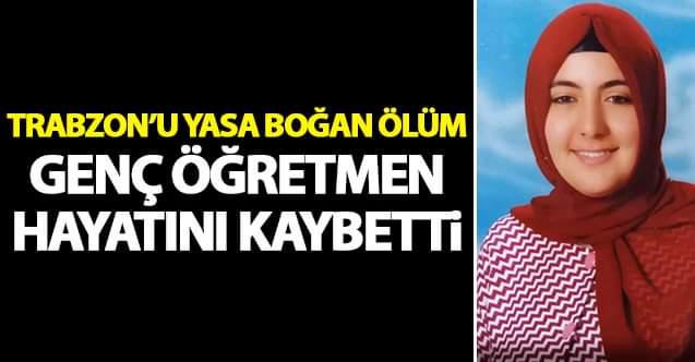 Trabzon'u yasa boğan ölüm! Genç matematik öğretmeni hayatını kaybetti